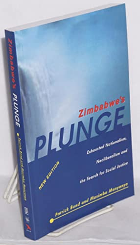 Zimbabwe's plunge: Exhausted nationalism, neoliberalism and the search for social justice. New ed...