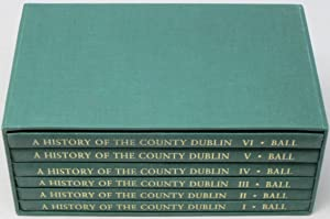 A History of the County Dublin: The: Ball, Francis Elrington