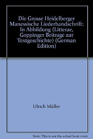Die grosse Heidelberger Manessische Liederhandschrift. In Abbildung hrsg. von Ulrich Müller. Mit e....