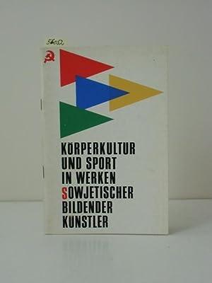 Körperkultur und Sport in Werken sowjetischer bildender Künstler. Katalog zur Unionsausstellung im ...