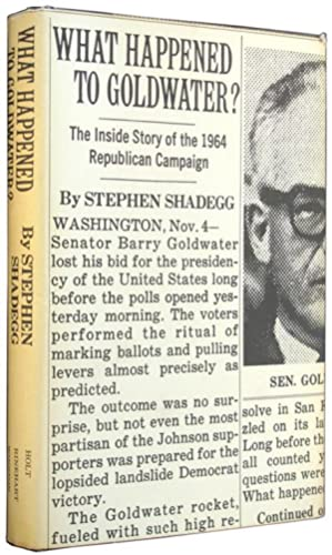 What Happened to Goldwater? The Inside Story: Shadegg, Stephen.