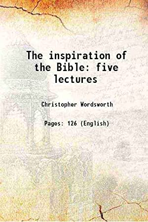 The inspiration of the Bible five lectures: Christopher Wordsworth