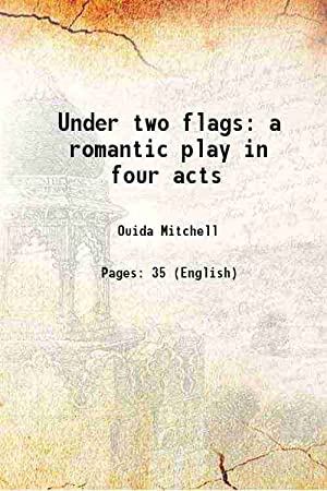 Under two flags a romantic play in: Ouida Mitchell