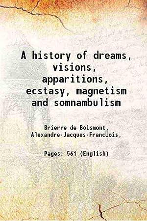 A history of dreams, visions, apparitions, ecstasy,: Brierre de Boismont,