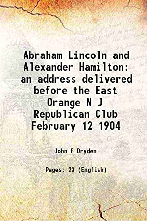 Abraham Lincoln and Alexander Hamilton an address: John F Dryden