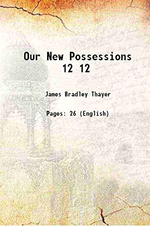 Our New Possessions Volume 12 ( 1899)[SOFTCOVER]: James Bradley Thayer