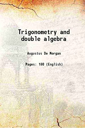 Trigonometry and double algebra (1849)[SOFTCOVER]: Augustus De Morgan