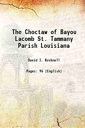 The Choctaw of Bayou Lacomb St. Tammany: David I. Bushnell