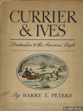 Currier & Ives. Printmakers to the American: Peters, Harry T.