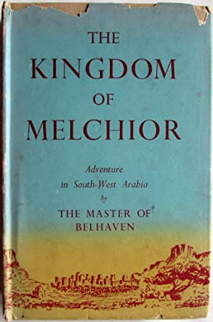 The Kingdom of Melchior : Adventure in South-West Arabia