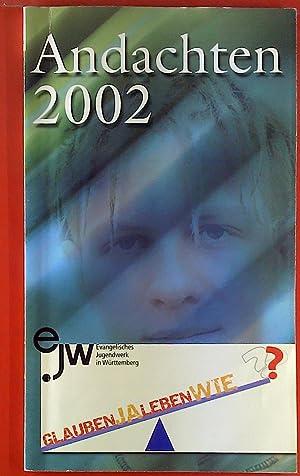 Andachten 2002: Glauben Ja - Leben wie?