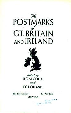 The Postmarks of Great Britain and Ireland.: Alcock, R C;