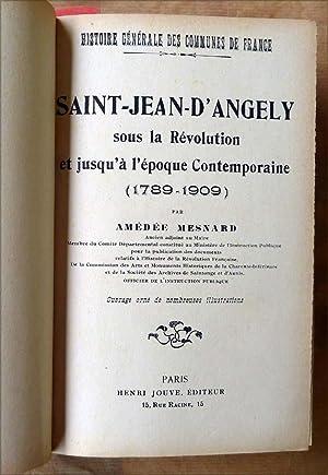 Saint-Jean-D'Angély sous La Révolution et jusqu'à l'époque contemporaine (1789-1909). ...