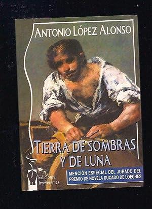 TIERRA DE SOMBRAS Y DE LUNA: LOPEZ ALONSO, ANTONIO