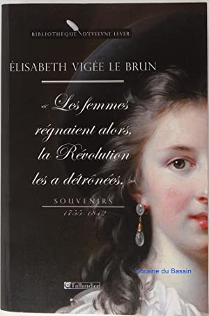 Les Femmes régnaient alors, la Révolution les: Elisabeth Vigée-Le Brun