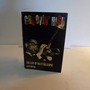 Groovin' High, the Life of Dizzy Gillespie