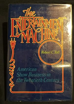 The Entertainment Machine: American Show Business in: Toll, Robert C.
