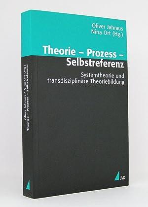 Theorie, Prozess, Selbstreferenz : Systemtheorie und transdisziplinäre Theoriebildung : (Reihe: ...