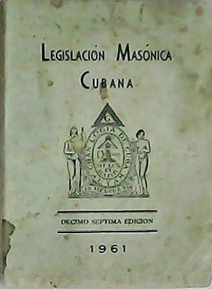 Legislación masónica cubana. Discutida y aprobada por la Gran Logia en la Sesión Anual de 1924 con ...
