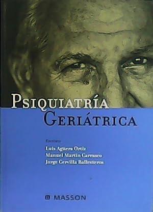 Psiquiatría Geriátrica.: AGÜERA ORTIZ, Luis, Manuel MARTÍN CARRASCO y Jorge CERVILLA BALLESTEROS (...