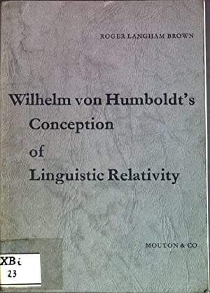 Wilhelm von Humboldt's Conception of Linguistic Relativity: Brown, Roger Langham:
