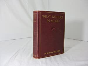 WHAT WE HEAR IN MUSIC. A Course: Faulkner, Anne Shaw