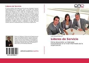 Líderes de Servicio : Cómo desarrollar un liderazgo trascendente en el nivel intermedio de la ...