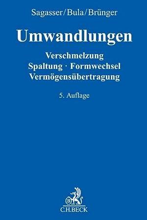Umwandlungen : Verschmelzung - Spaltung - Formwechsel - Vermögensübertragung: Bernd Sagasser