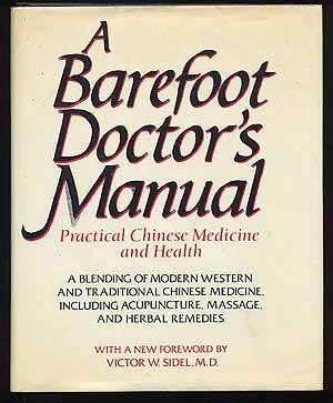 A Barefoot Doctor's Manual: Practical Chinese Medicine: SIDEL, M.D., Victor