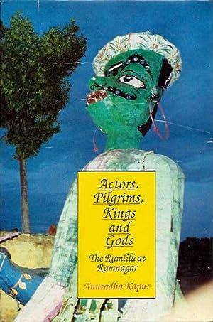 ACTORS, PILGRIMS, KINGS AND GODS; The Ramlila: Kapur, Anuradha