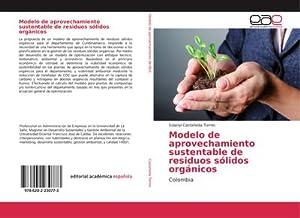 Modelo de aprovechamiento sustentable de residuos sólidos orgánicos : Colombia: Solanyi Castañeda ...