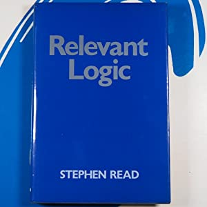 Relevant Logic: Philosophical Examination of Inference: Stephen Read