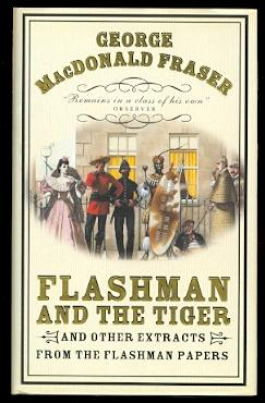 FLASHMAN AND THE TIGER AND OTHER EXTRACTS FROM THE FLASHMAN PAPERS. (CONTAINS: THE ROAD TO CHARIN...