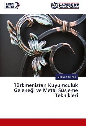 Türkmenistan Kuyumculuk Gelenegi ve Metal Süsleme Teknikleri: Sibel Kiliç