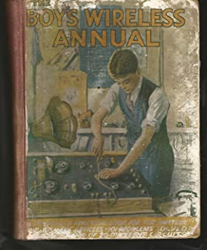 "The Boy's Wireless Annual. An Essentially Practical Book for the Amateur. ""How to Make"" Articles-..."