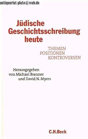 Jüdische Geschichtsschreibung heute. Themen, Positionen, Kontroversen.: Brenner, Michael und Myers ...