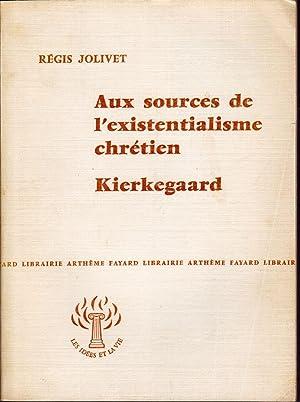 Aux sources de l'existentialisme chrétien. Kierkegaard.: JOLIVET, Régis