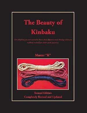 The Beauty of Kinbaku: (Or Everything You: K, Master
