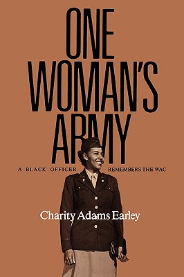 One Woman's Army: A Black Officer Remembers: Earley, Charity Adams
