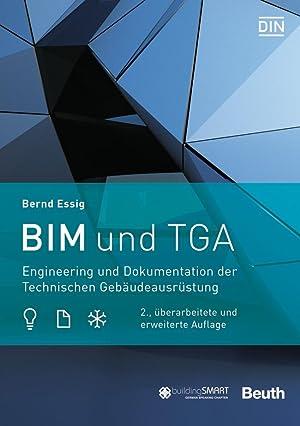 BIM und TGA : Engineering und Dokumentation der Technischen Gebäudeausrüstung: Bernd Essig