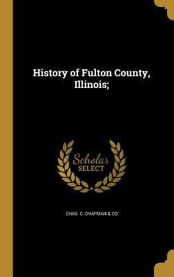 History of Fulton County, Illinois; (Hardback or: Chas C. Chapman