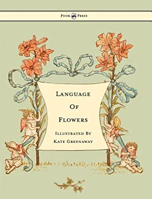 Language of Flowers - Illustrated by Kate: Greenaway, Kate