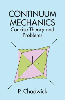 Continuum Mechanics: Concise Theory and Problems (Paperback: Chadwick, P.