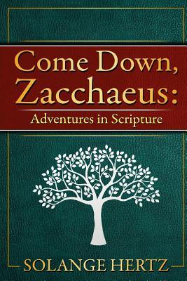 Come Down, Zacchaeus: Adventures in Scripture (Paperback: Hertz, Solange