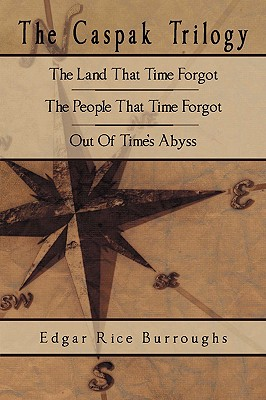 The Caspak Trilogy: The Land That Time: Burroughs, Edgar Rice