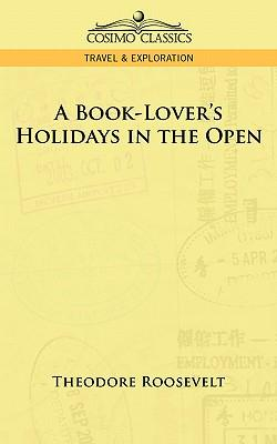 A Book-Lover's Holidays in the Open (Paperback: Roosevelt, Theodore IV