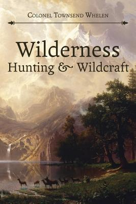 Wilderness Hunting and Wildcraft (Paperback or Softback): Whelen, Townsend