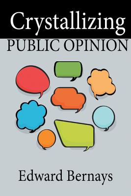 Crystallizing Public Opinion (Paperback or Softback): Bernays, Edward