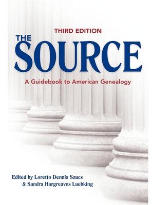 The Source: A Guidebook to American Genealogy: Szucs, Loretto Dennis