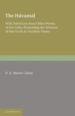 The Havamal: With Selections from Other Poems: Clarke, D. E.